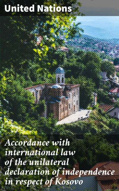 Accordance with international law of the unilateral declaration of independence in respect of Kosovo, United Nations