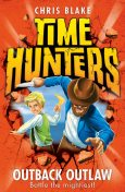 Outback Outlaw (Time Hunters, Book 9), Chris Blake