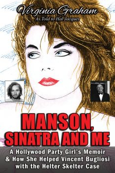 Manson, Sinatra and Me: A Hollywood Party Girl`s Memoir and How She Helped Vincent Bugliosi with the Helter Skelter Case, Virginia Graham
