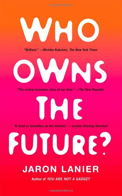 Who Owns the Future?, Jaron Lanier