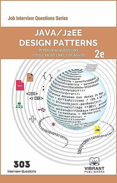 Java/J2EE Design Patterns Interview Questions You'll Most Likely Be Asked, Vibrant Publishers