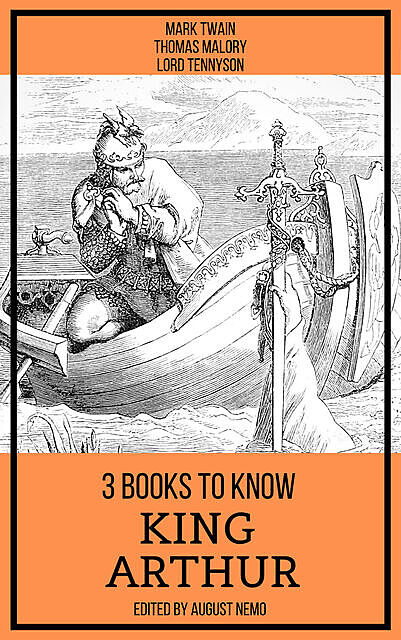 3 books to know King Arthur, Mark Twain, Thomas Malory, Lord Tennyson, August Nemo