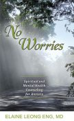 No Worries: Spiritual and Mental Health Counseling for Anxiety, Elaine Leong Eng