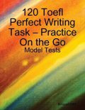 120 Toefl Perfect Writing Task – Practice On the Go – Model Tests, Miracel Griff
