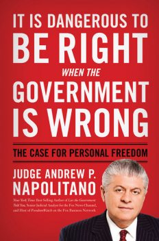 It Is Dangerous to Be Right When the Government Is Wrong, Andrew P. Napolitano