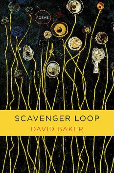 Scavenger Loop: Poems, David Baker