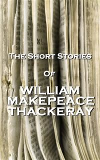 The Short Stories Of William Makepeace Thackeray, William Makepeace Thackeray