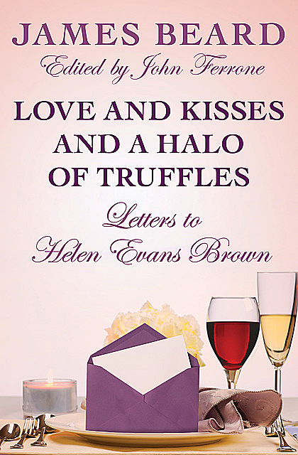 Love and Kisses and a Halo of Truffles, James Beard