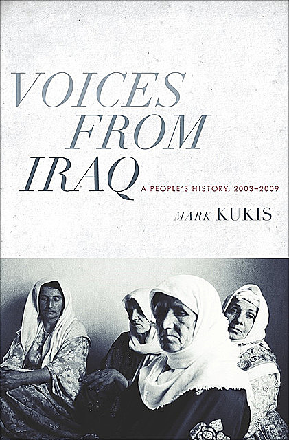 Voices from Iraq: A People's History, 2003–2009, Mark Kukis