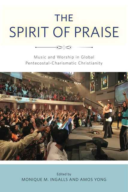 The Spirit of Praise, Amos Yong, Monique Ingalls