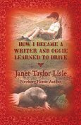 How I Became a Writer and Oggie Learned to Drive, Janet Taylor Lisle