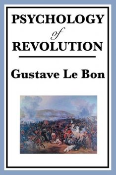 The Psychology of Revolution, Gustave Le Bon