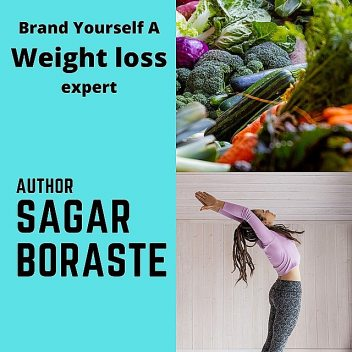 Brand Yourself A Weight Loss Expert, sagar boraste