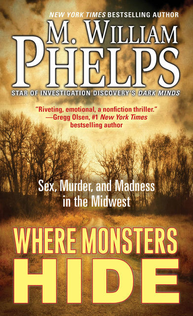 Where Monsters Hide, M. William Phelps