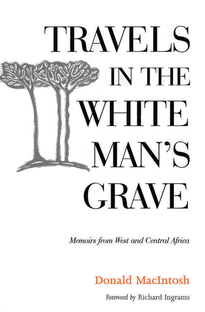 Travels in the White Man's Grave, Donald MacIntosh