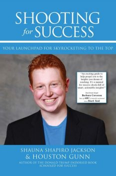 SHOOTING FOR SUCCESS: YOUR LAUNCHPAD FOR SKYROCKETING TO THE TOP, HOUSTON GUNN, SHAUNA SHAPIRO JACKSON