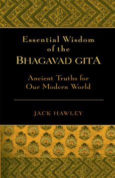 The Essential Wisdom of the Bhagavad Gita, Jack Hawley