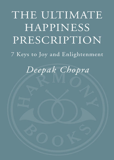 The Ultimate Happiness Prescription, Deepak Chopra