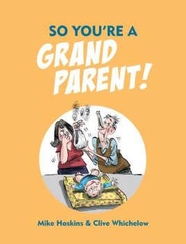 So You're A Grandparent, Clive Whichelow, Mike Haskins