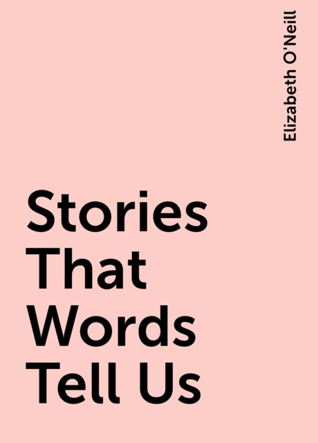 Stories That Words Tell Us, Elizabeth O'Neill
