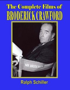 The Complete Films of Broderick Crawford, Ralph Schiller