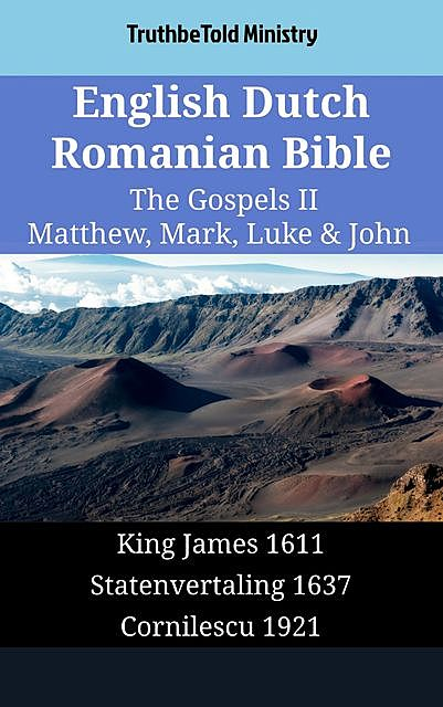 English Dutch Romanian Bible – The Gospels IV – Matthew, Mark, Luke & John, TruthBeTold Ministry