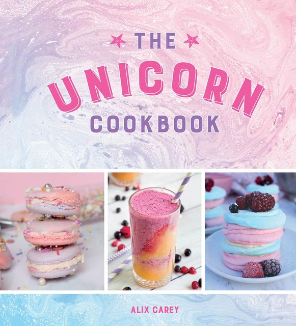 The Unicorn Cookbook, Alix Carey