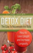 Detox Diet: The Way To Rejuvenate the Body, Amy Zulpa