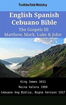 English Spanish Cebuano Bible – The Gospels III – Matthew, Mark, Luke & John, TruthBeTold Ministry