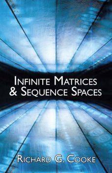 Infinite Matrices and Sequence Spaces, Richard G.Cooke