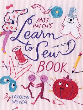 Miss Patch's Learn to Sew Book, Carolyn Meyer