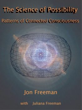 The Science of Possibility: Patterns of Connected Consciousness, Freeman Jon