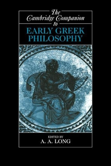The Cambridge Companion to Early Greek Philosophy, Anthony Long