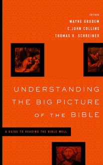 Understanding the Big Picture of the Bible, Thomas Schreiner, C. John Collins, Wayne Grudem