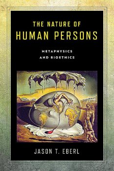The Nature of Human Persons, Jason T. Eberl