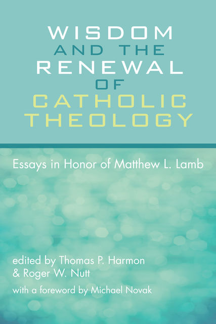 Wisdom and the Renewal of Catholic Theology, Thomas P. Harmon