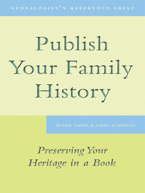Publish Your Family History, Greg Ioannou, Susan Yates