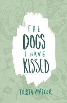 The Dogs I Have Kissed, Trista Mateer