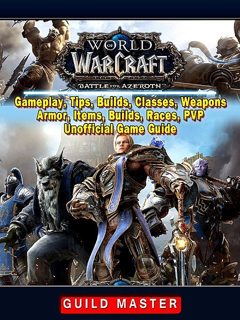 World of Warcraft Battle For Azeroth Game, Gameplay, Races, Armor, Weapons, Classes, PvP, Tips, Guide Unofficial, Leet Gamer