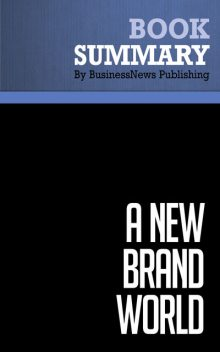 Summary: A New Brand World – Scott Bedbury, BusinessNews Publishing