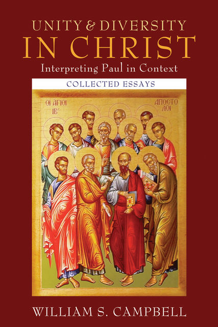 Unity and Diversity in Christ: Interpreting Paul in Context, William Campbell