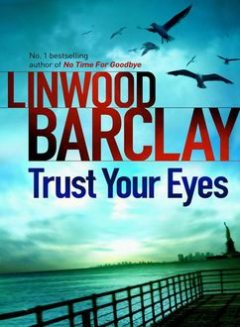 Trust Your Eyes, Linwood Barclay