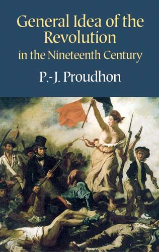 General Idea of the Revolution in the Nineteenth Century, P.-J.Proudhon