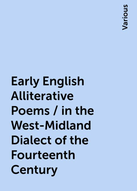 Early English Alliterative Poems / in the West-Midland Dialect of the Fourteenth Century, Various