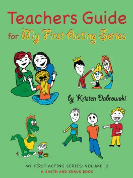Teacher's Guide for My First Acting Series, Kristen Dabrowski