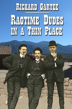 Ragtime Dudes in a Thin Place, Richard Gartee