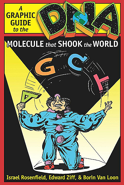 DNA: A Graphic Guide to the Molecule that Shook the World, Borin Van Loon, Edward Ziff, Israel Rosenfield