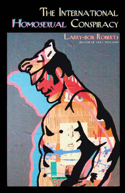 The International Homosexual Conspiracy, Larry-bob Roberts