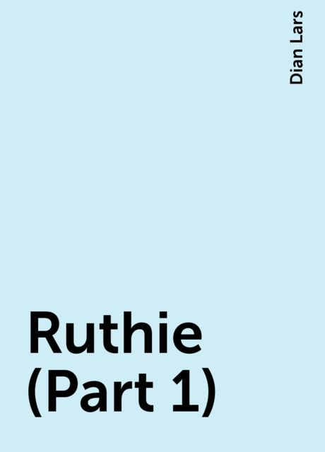 Ruthie (Part 1), Dian Lars