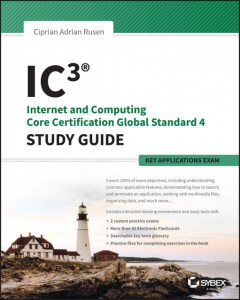 IC3: Internet and Computing Core Certification Key Applications Global Standard 4 Study Guide, Ciprian Adrian Rusen